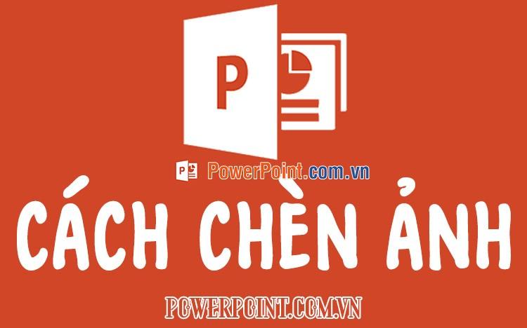 Cách chèn hình ảnh vào Powerpoint