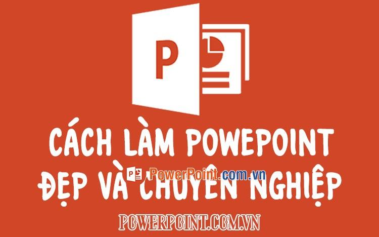 Cách làm PowerPoint đẹp và chuyên nghiệp