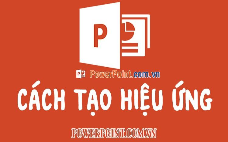 Cách tạo hiệu ứng cho PowerPoint 2019, 2016, 2013