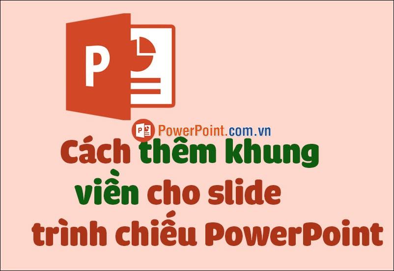 Cách thêm khung, viền cho slide trình chiếu PowerPoint